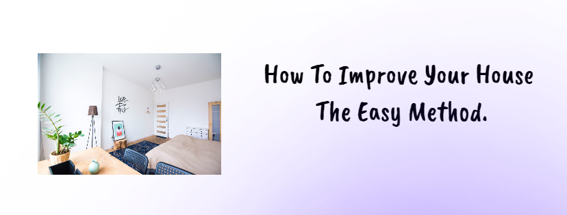 How To Improve Your House The Easy Method.