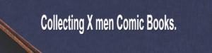 Collecting X men Comic Books